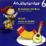 Acuitacantar 6: El timbaler del bruc i Al ball, sense un badall-Cantates infantils CD-Music Schools and Conservatoires Elementary Level-Music in General Education Pre-school-Music in General Education Primary School